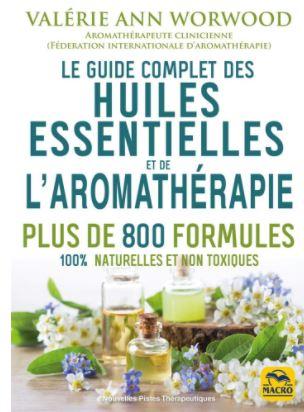 Le guide complet des huiles essentielles et l'Aromathérapie (800 formules)