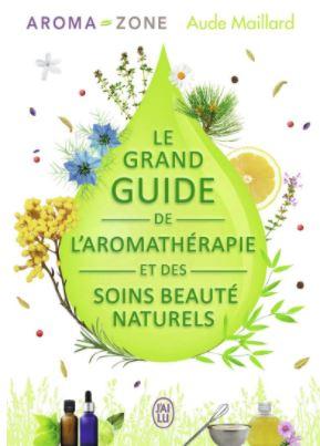 Le grand guide de l'aromathérapie et des soins beauté naturels par Aude Maillard