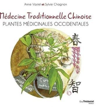 """L'ouvrage """"Médecine traditionnelle chinoise (Plantes médicinales occidentales)"""" écrit par Sylvie Chagnon et Anne Vastel"""