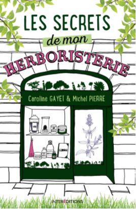 Les secrets de mon herboristerie écrit par MICHEL PIERRE et CAROLINE GAYET