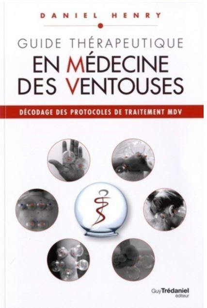 Guide Thérapeutique en Médecine des Ventousesécrit par Daniel Henry